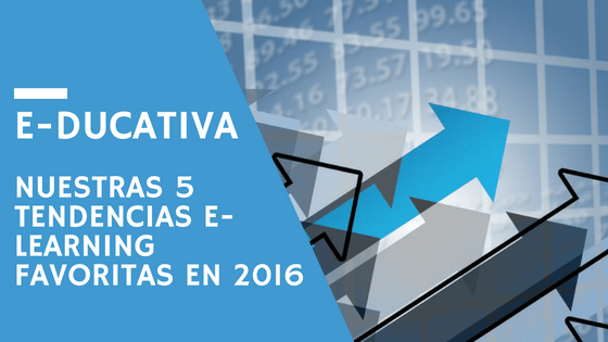 E-ducativa: nuestras 5 tendencias e-learning favoritas en 2016