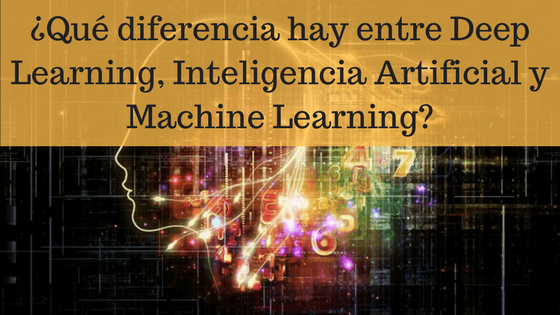 ¿Qué diferencia hay entre Deep Learning, Inteligencia Artificial y Machine Learning?