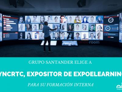 Grupo Santander elige a SyncRTC, expositor de EXPOELEARNING 2018, para su formación interna