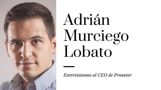 Entrevista a Adrián Murciego Lobato, CEO de proautor