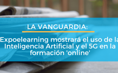 LA VANGUARDIA: Expoelearning mostrará el uso de la Inteligencia Artificial y el 5G en la formación 'online'