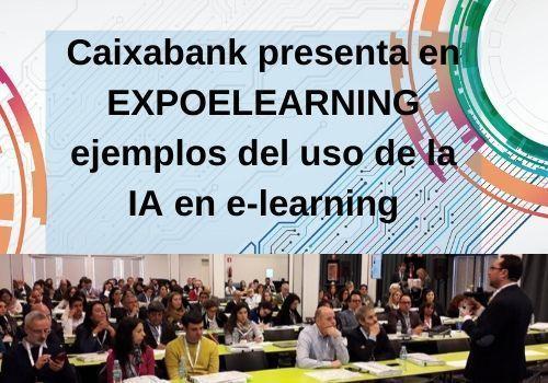 Caixabank presenta en EXPOELEARNING ejemplos del uso de la IA en e-learning